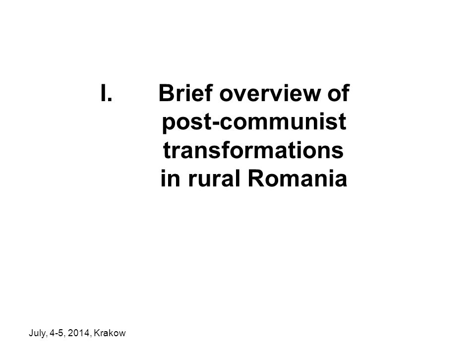 July, 4-5, 2014, Krakow I.Brief overview of post-communist transformations in rural Romania