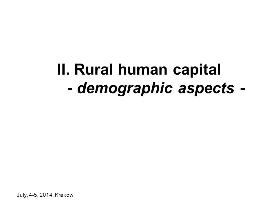 July, 4-5, 2014, Krakow II. Rural human capital - demographic aspects -