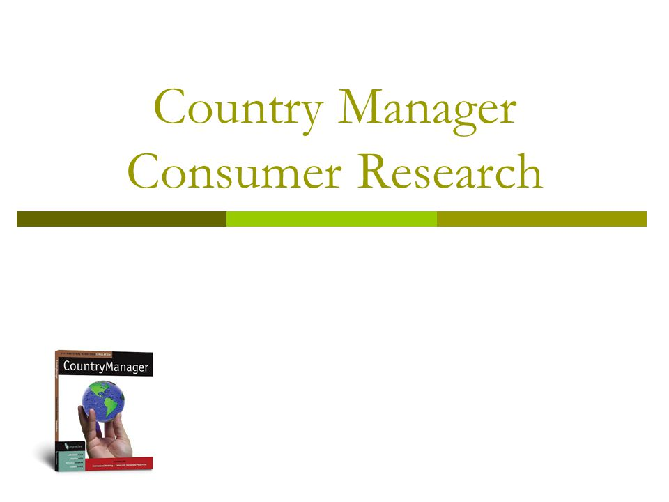 Country ManagerConsumer Research2 Overview  All of the Background, Environment, Consumer, Competition, and Internal information in CM is important and should be analyzed each period.