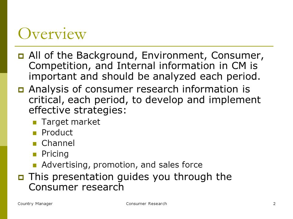 Country ManagerConsumer Research2 Overview  All of the Background, Environment, Consumer, Competition, and Internal information in CM is important and should be analyzed each period.