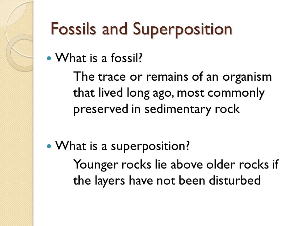 Law of Superposition: Oldest sedimentary rock layers will be on the bottom, youngest on top.