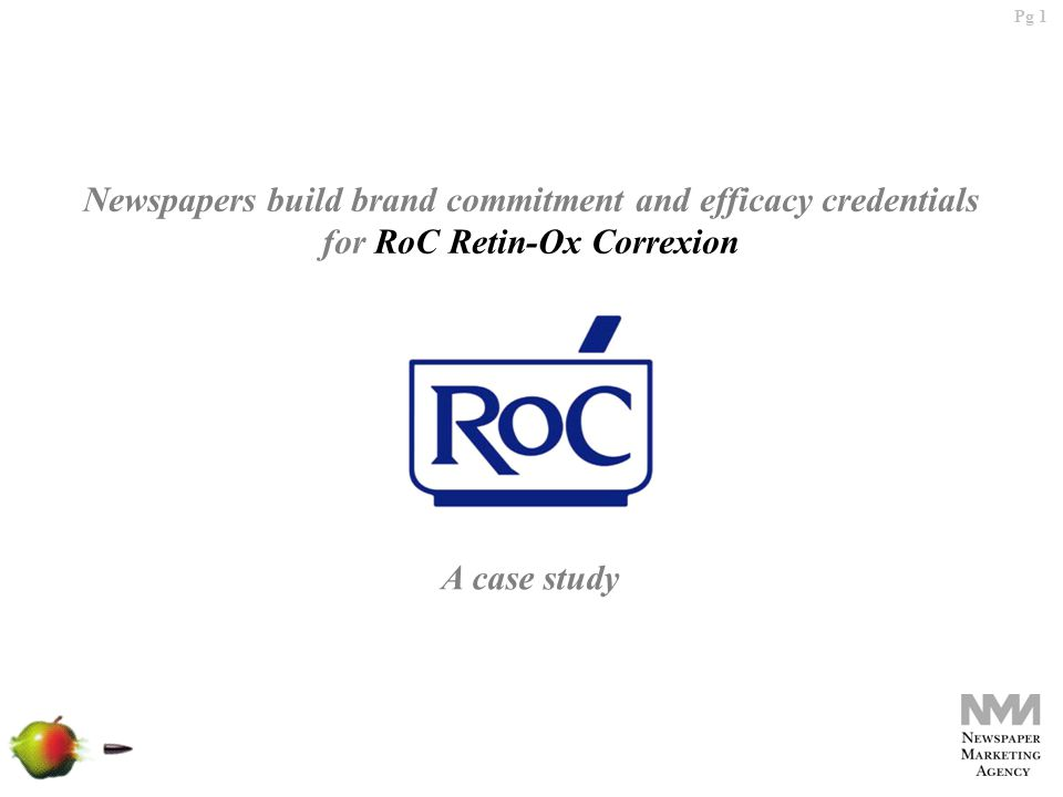 Pg 1 Newspapers build brand commitment and efficacy credentials for RoC Retin-Ox Correxion A case study