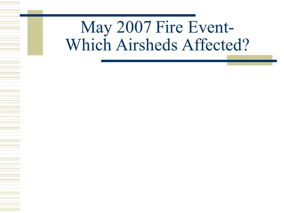 May 2007 Fire Event- Which Airsheds Affected