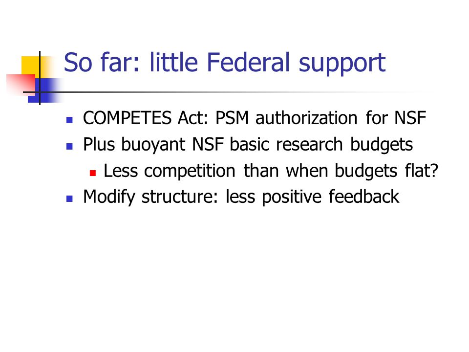 So far: little Federal support COMPETES Act: PSM authorization for NSF Plus buoyant NSF basic research budgets Less competition than when budgets flat