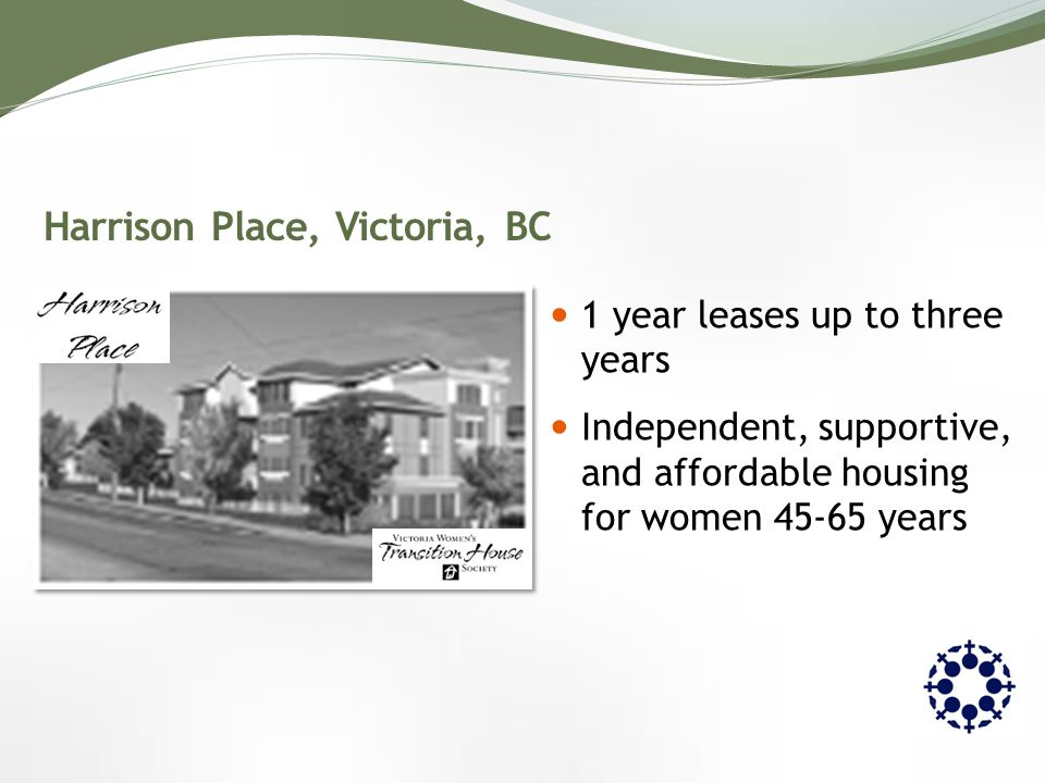 1 year leases up to three years Independent, supportive, and affordable housing for women 45-65 years Harrison Place, Victoria, BC