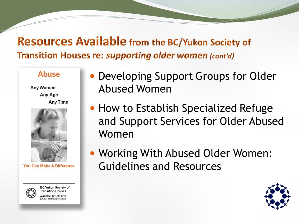 Developing Support Groups for Older Abused Women How to Establish Specialized Refuge and Support Services for Older Abused Women Working With Abused Older Women: Guidelines and Resources