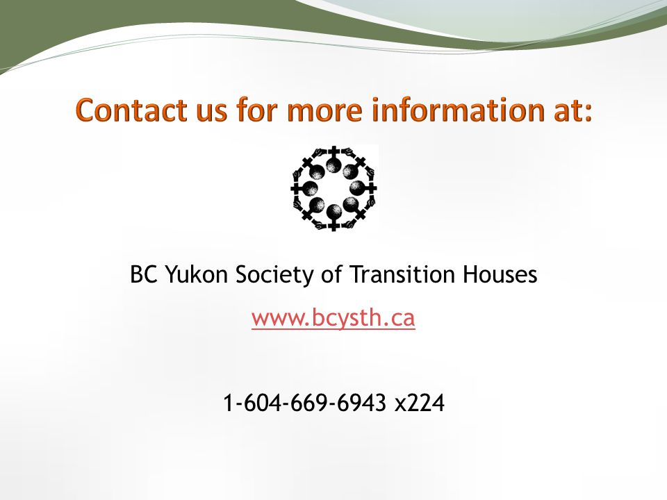 BC Yukon Society of Transition Houses www.bcysth.ca 1-604-669-6943 x224