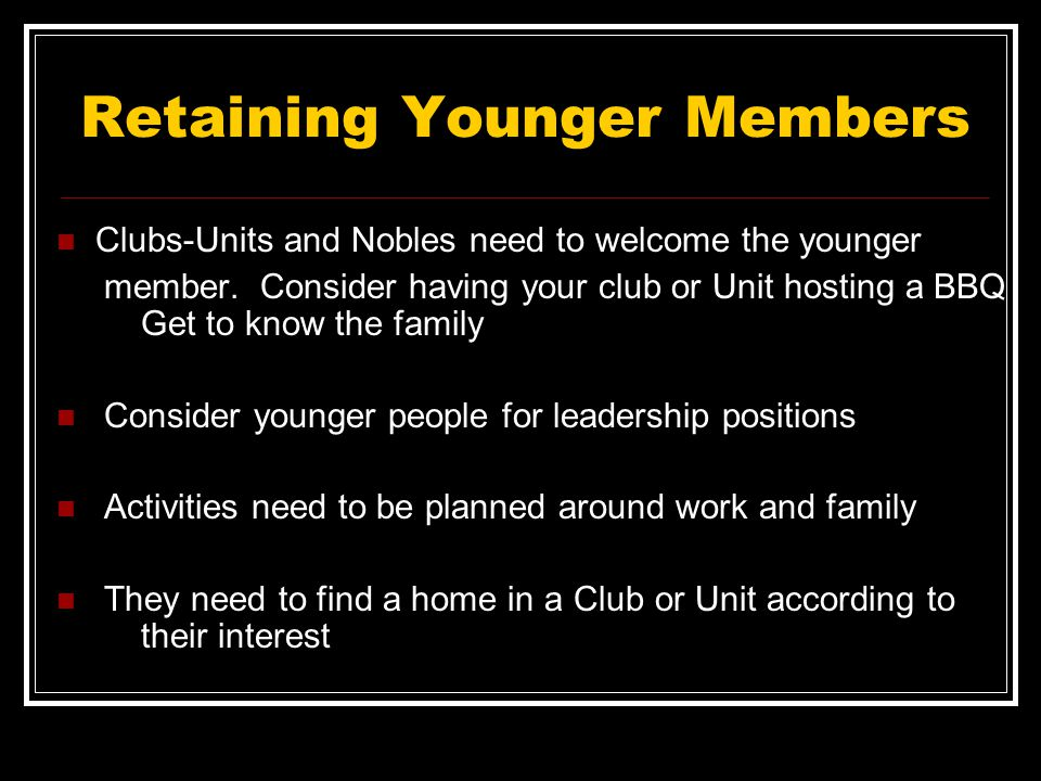 Retaining Younger Members Clubs-Units and Nobles need to welcome the younger member.