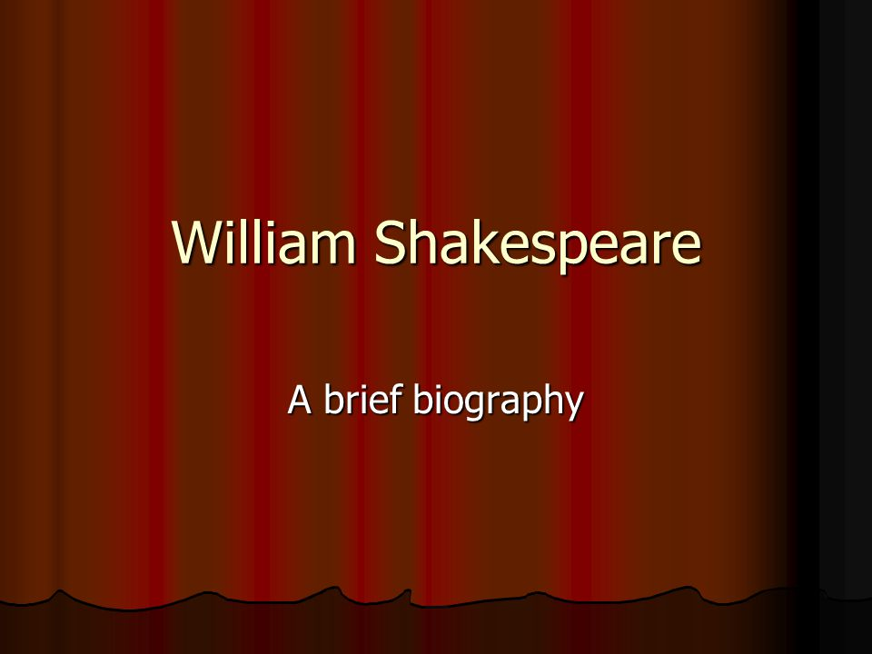 William Shakespeare A brief biography