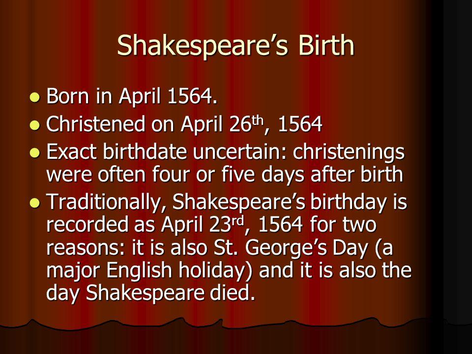 Shakespeare's Birth Born in April 1564. Born in April 1564.