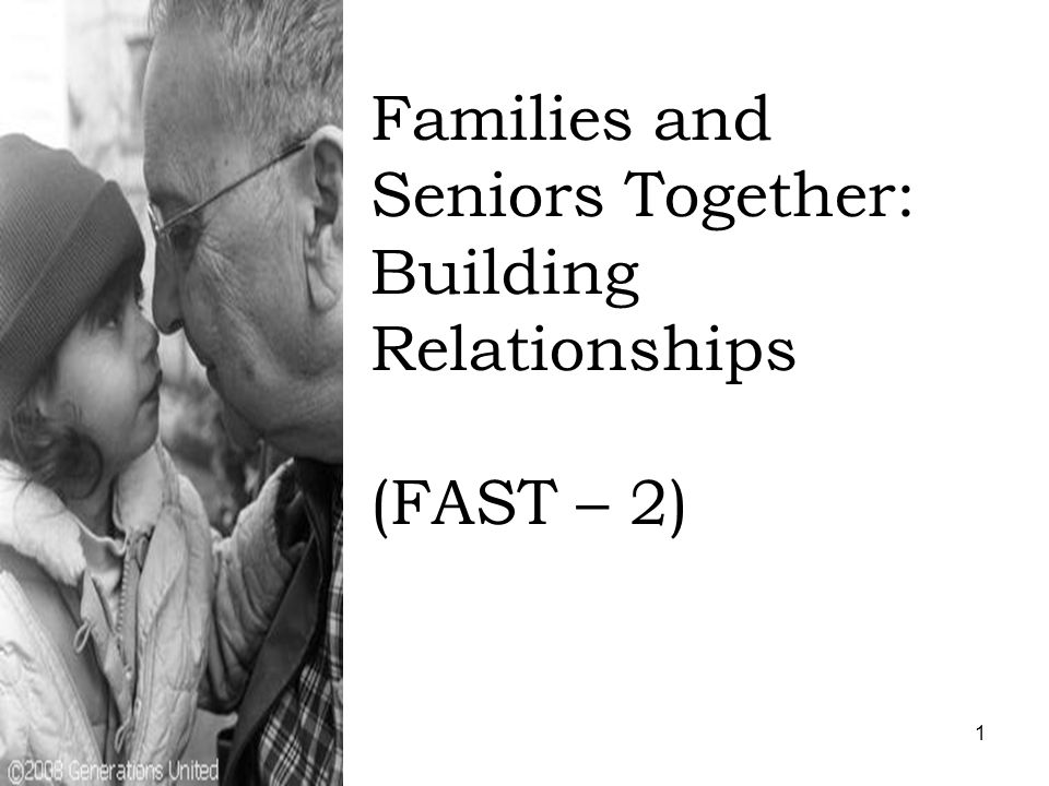 1 Families and Seniors Together: Building Relationships (FAST – 2)