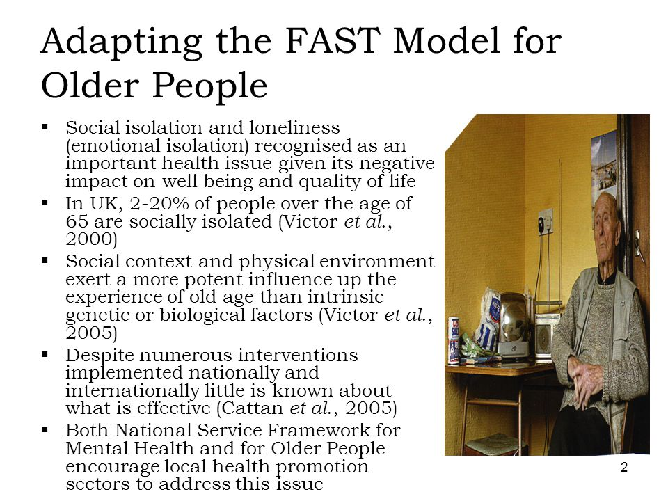 3 Adapting the FAST Model for Older People  Target 'at risk' communities where there is a likelihood of older people being socially and/or emotionally isolated (ie.
