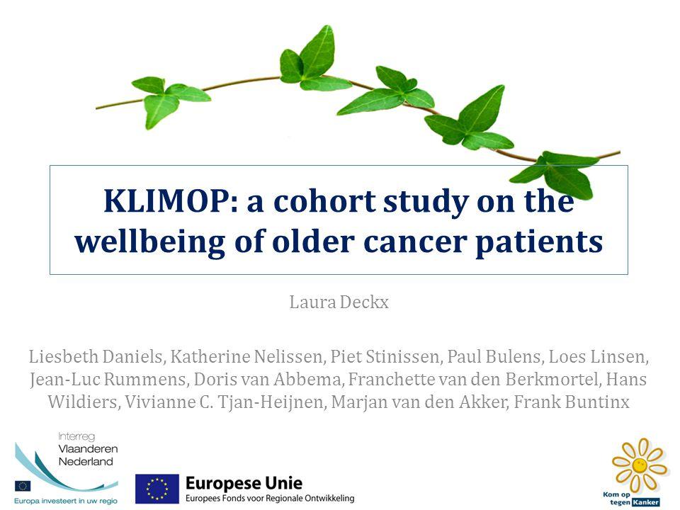 KLIMOP: a cohort study on the wellbeing of older cancer patients Laura Deckx Liesbeth Daniels, Katherine Nelissen, Piet Stinissen, Paul Bulens, Loes L