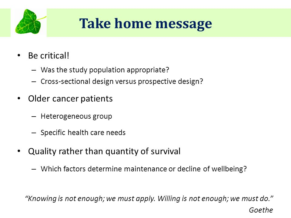 Take home message Be critical. – Was the study population appropriate.