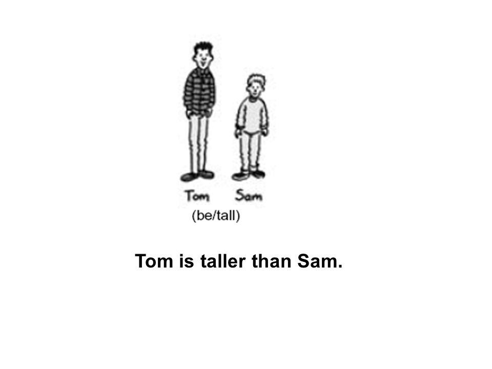 Tom is taller than Sam.