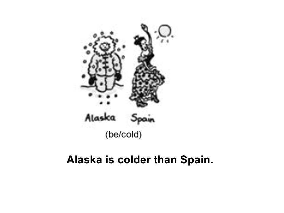 Alaska is colder than Spain.