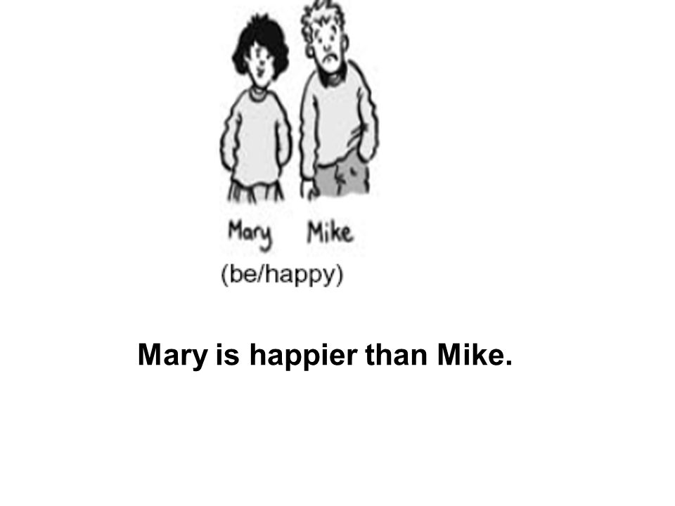 Mary is happier than Mike.