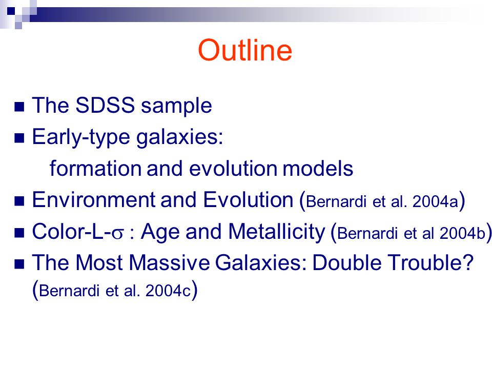 Outline The SDSS sample Early-type galaxies: formation and evolution models Environment and Evolution ( Bernardi et al.