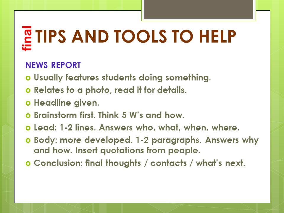 TIPS AND TOOLS TO HELP NEWS REPORT  Usually features students doing something.  Relates to a photo, read it for details.  Headline given.  Brainst