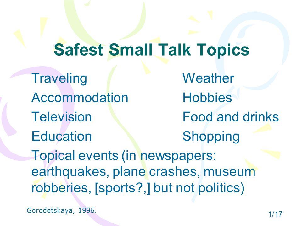 Unsafe Small Talk Topics   Americans:  British: Religion Royal family Politics Race relations (Salary/income) Salary/income Health Pets Northern Ireland 2/17 Gorodetskaya, 1996.