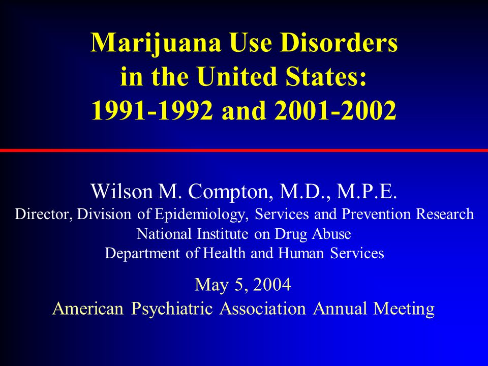 Marijuana Use Disorders in the United States: 1991-1992 and 2001-2002 Wilson M.