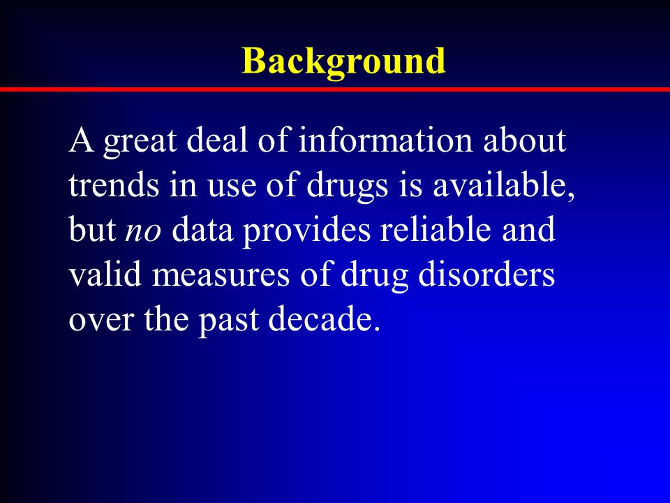 Background A great deal of information about trends in use of drugs is available, but no data provides reliable and valid measures of drug disorders over the past decade.