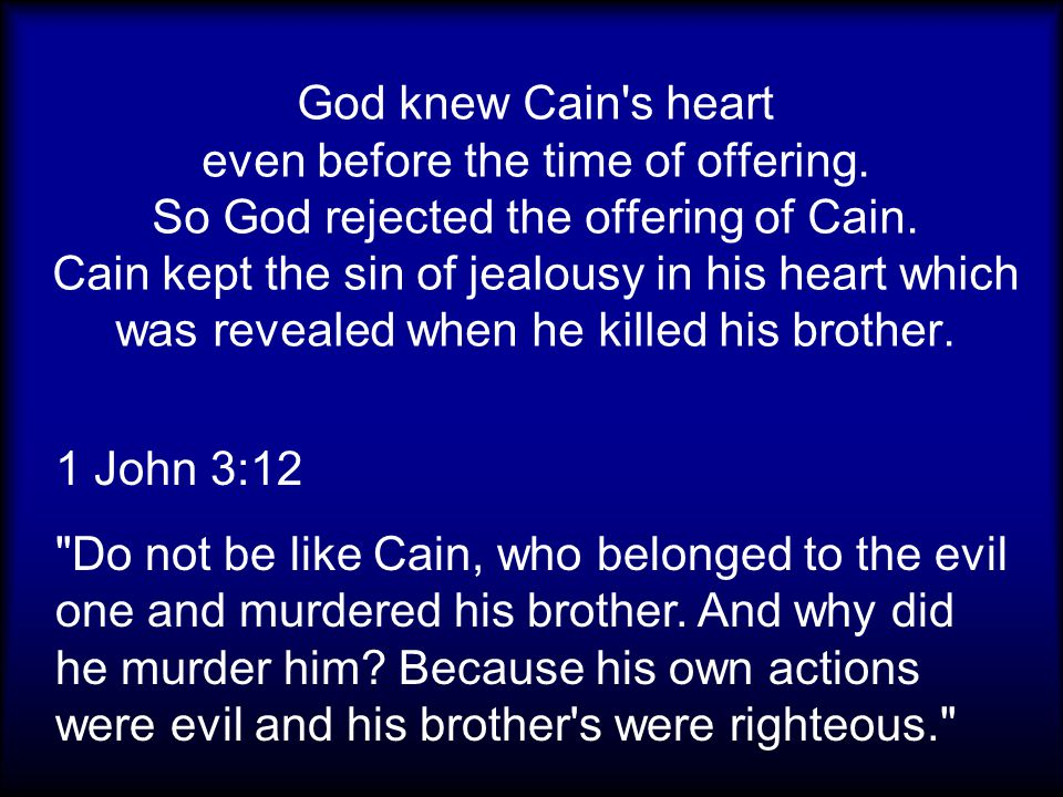 God knew Cain's heart even before the time of offering. So God rejected the offering of Cain. Cain kept the sin of jealousy in his heart which was rev