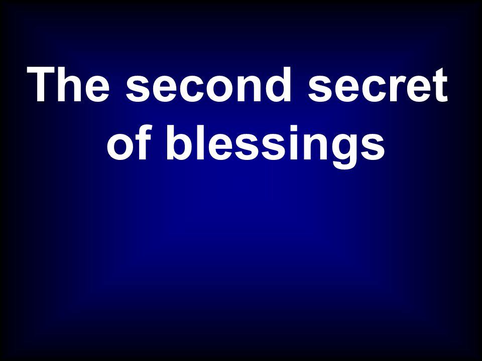 The second secret of blessings
