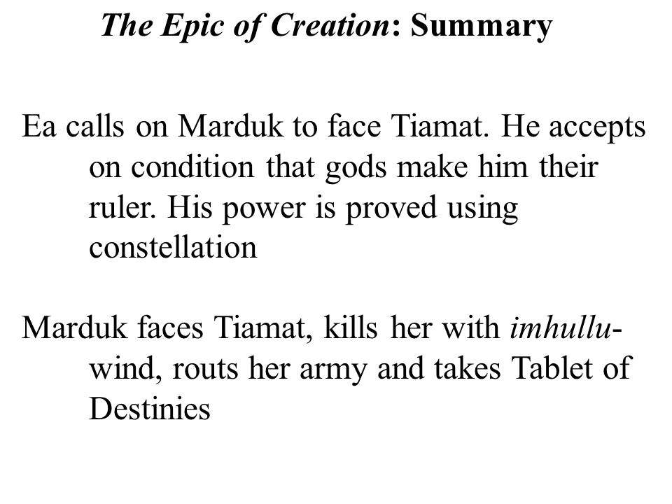 The Epic of Creation: Summary Ea calls on Marduk to face Tiamat.