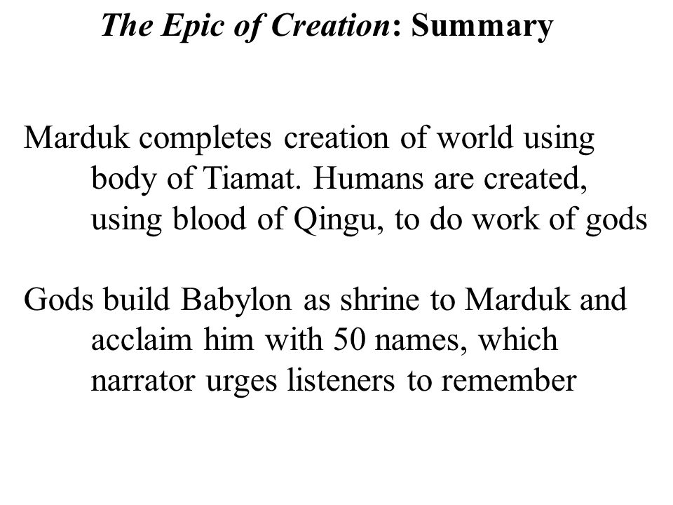 The Epic of Creation: Summary Marduk completes creation of world using body of Tiamat.