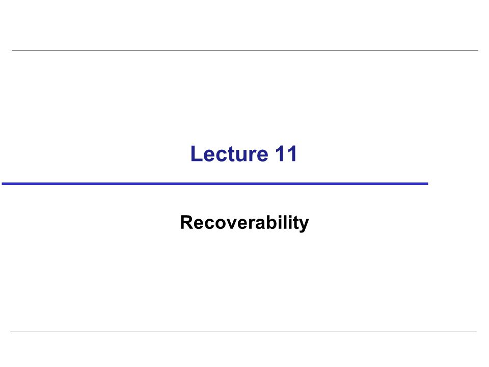 Lecture 11 Recoverability