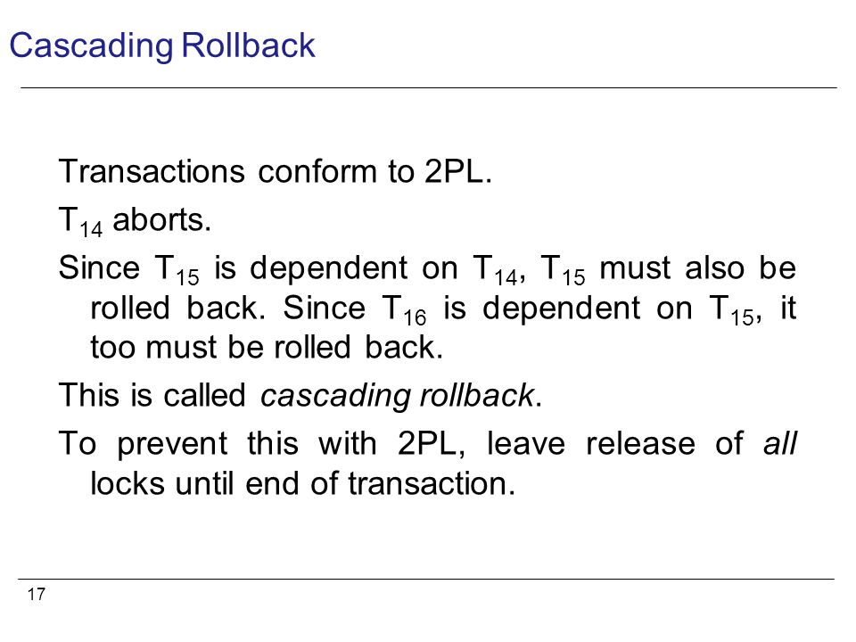 17 Cascading Rollback Transactions conform to 2PL.