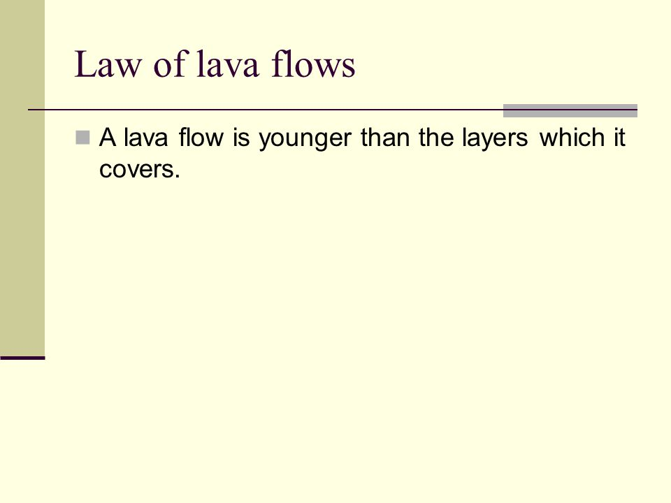 Law of lava flows A lava flow is younger than the layers which it covers.