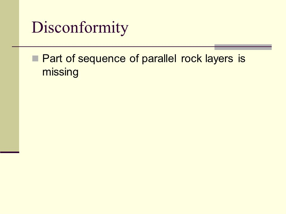 Disconformity Part of sequence of parallel rock layers is missing