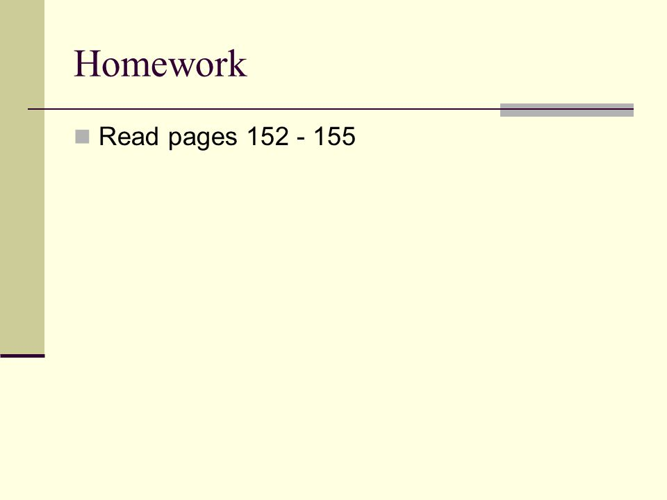 Homework Read pages 152 - 155