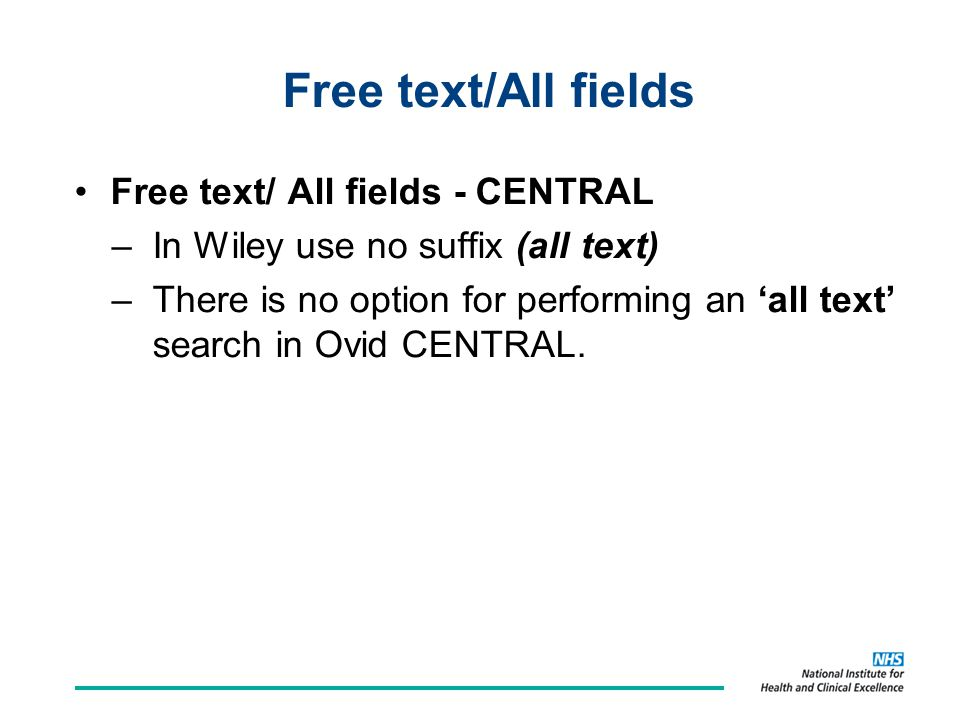 Free text/All fields Free text/ All fields - CENTRAL –In Wiley use no suffix (all text) –There is no option for performing an 'all text' search in Ovid CENTRAL.