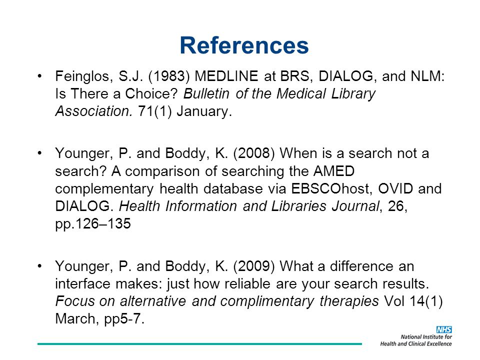 References Feinglos, S.J. (1983) MEDLINE at BRS, DIALOG, and NLM: Is There a Choice.