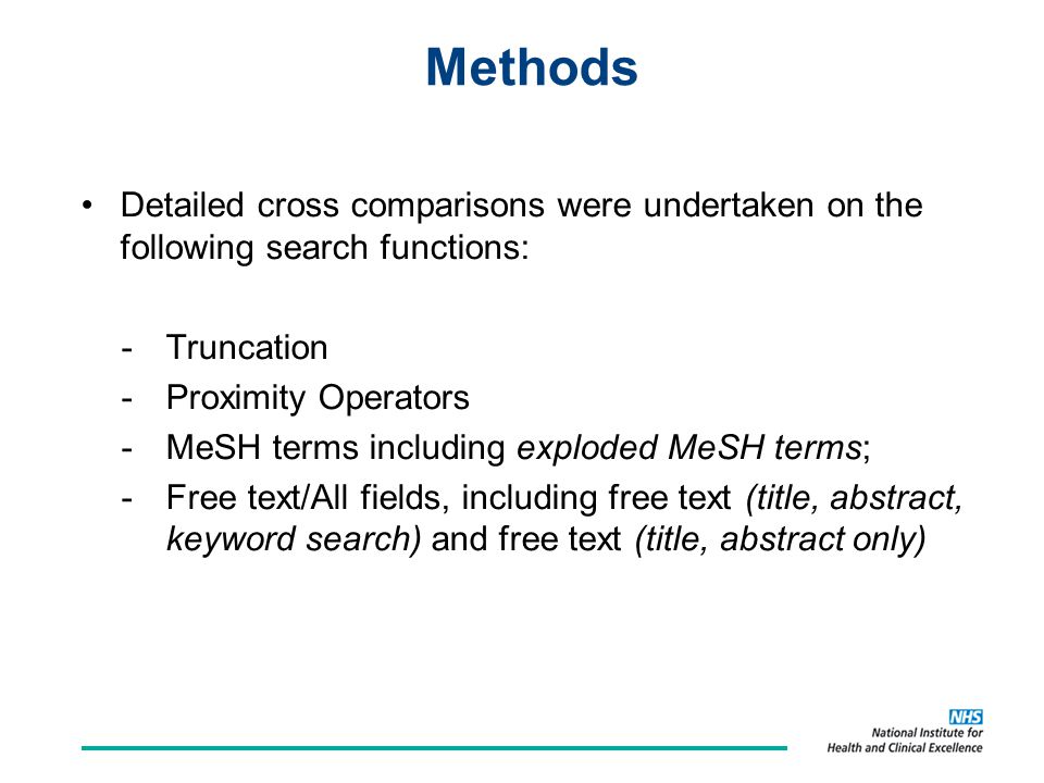 Methods Detailed cross comparisons were undertaken on the following search functions: -Truncation -Proximity Operators -MeSH terms including exploded MeSH terms; -Free text/All fields, including free text (title, abstract, keyword search) and free text (title, abstract only)