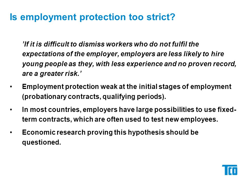 Is employment protection too strict? 'If it is difficult to dismiss workers who do not fulfil the expectations of the employer, employers are less lik