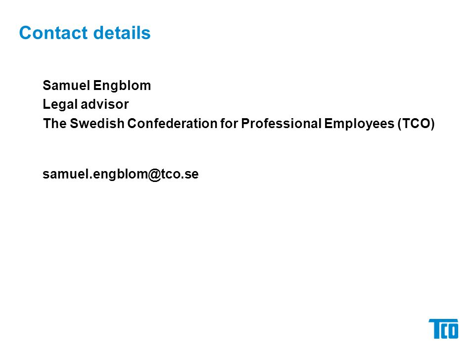 Contact details Samuel Engblom Legal advisor The Swedish Confederation for Professional Employees (TCO) samuel.engblom@tco.se