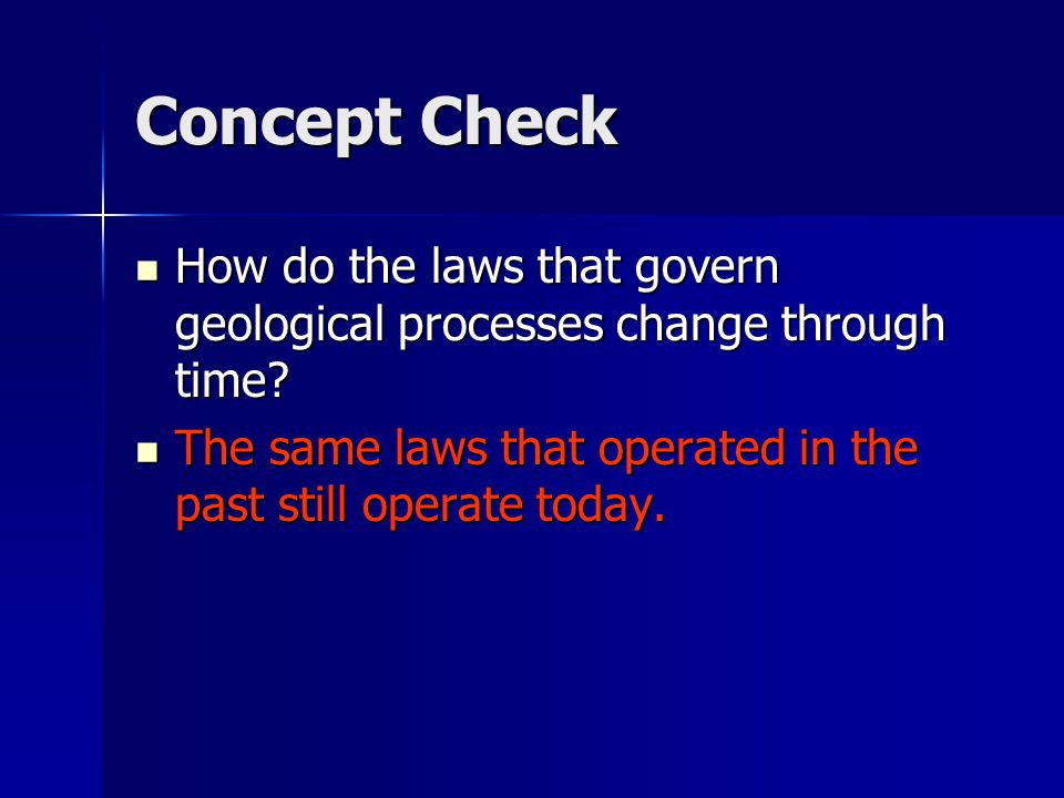 Concept Check How do the laws that govern geological processes change through time? How do the laws that govern geological processes change through ti