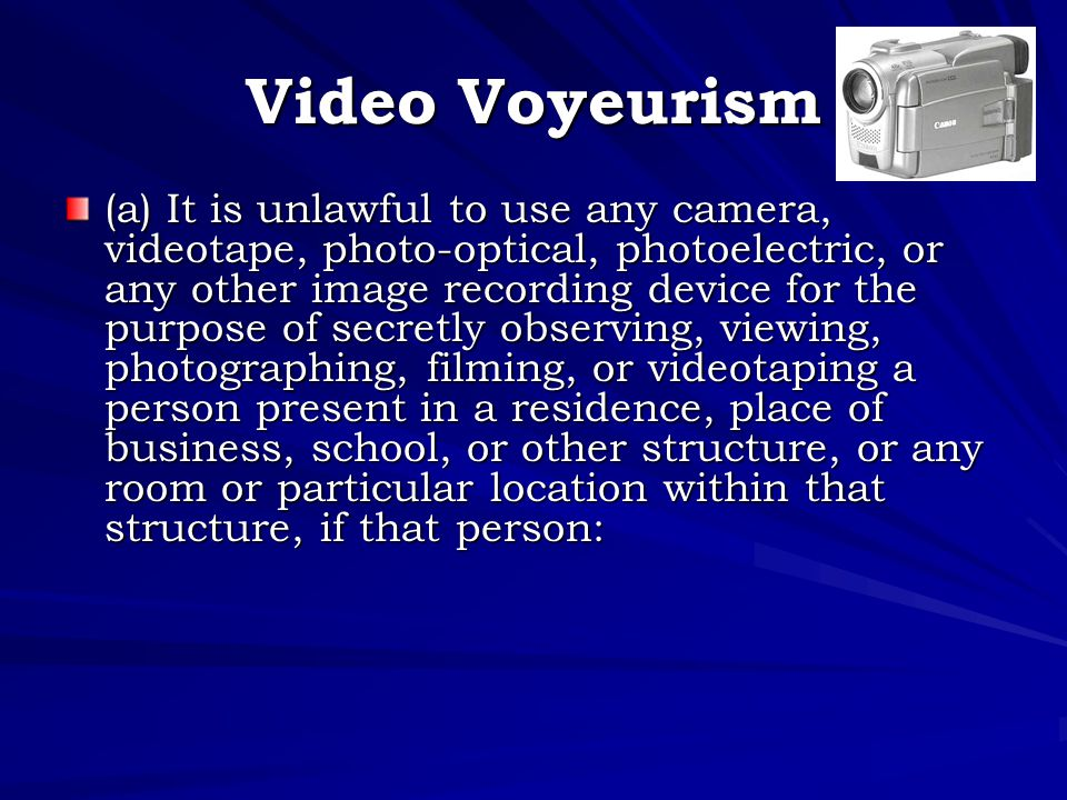 Video Voyeurism (a) It is unlawful to use any camera, videotape, photo-optical, photoelectric, or any other image recording device for the purpose of