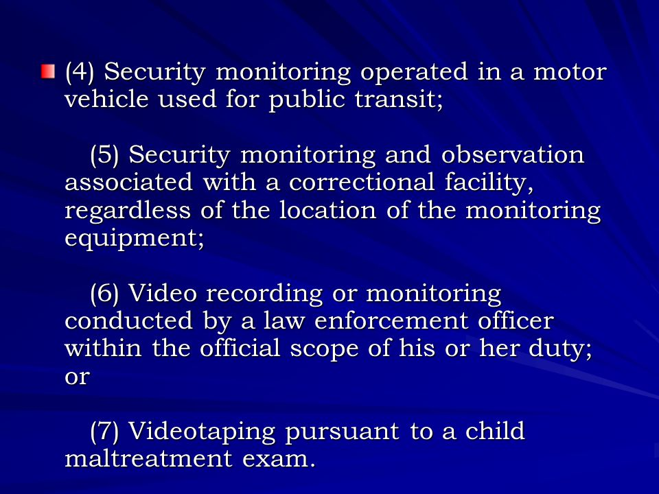 (4) Security monitoring operated in a motor vehicle used for public transit; (5) Security monitoring and observation associated with a correctional fa