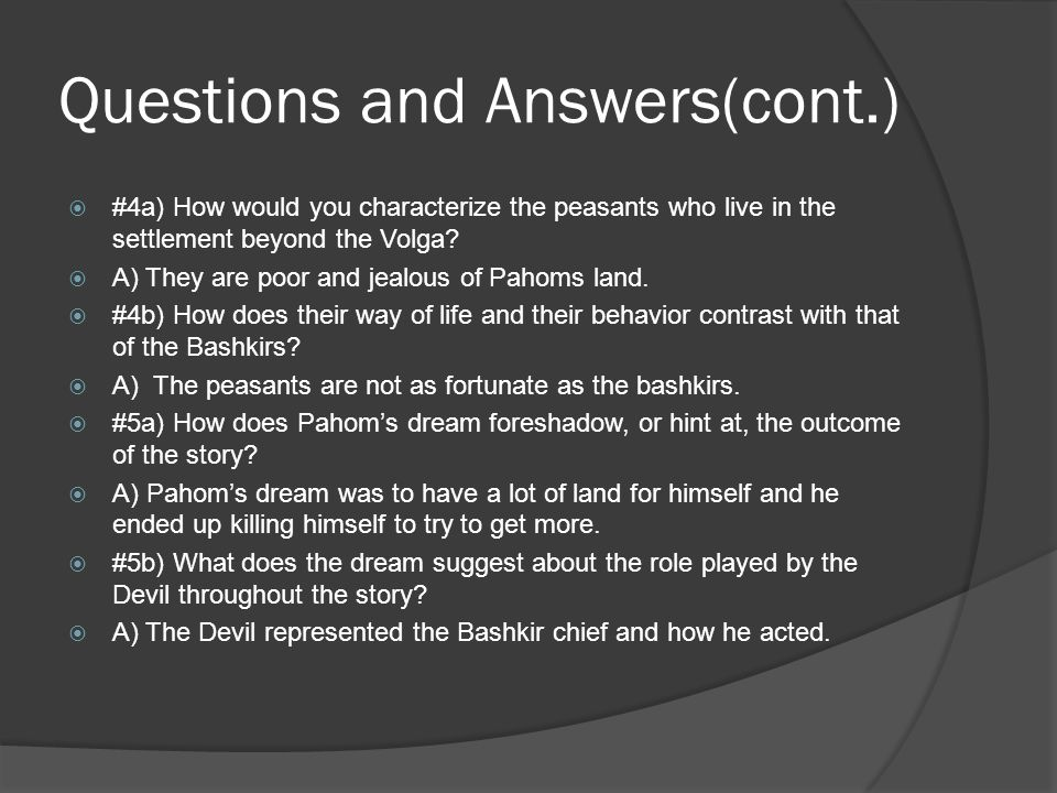 Questions and Answers(cont.)  #4a) How would you characterize the peasants who live in the settlement beyond the Volga?  A) They are poor and jealou