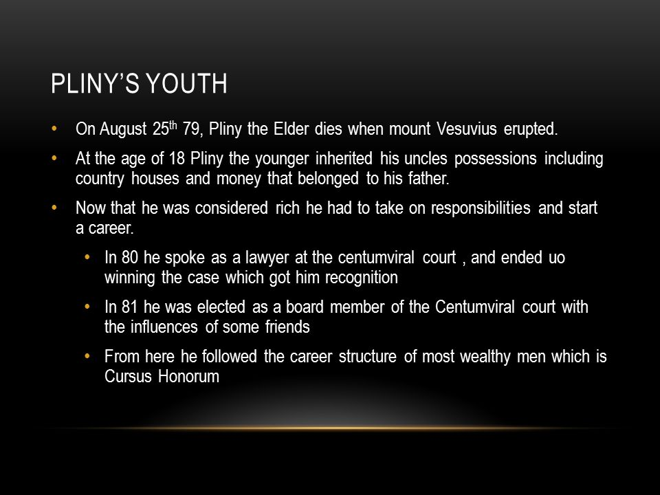 PLINY'S YOUTH On August 25 th 79, Pliny the Elder dies when mount Vesuvius erupted.