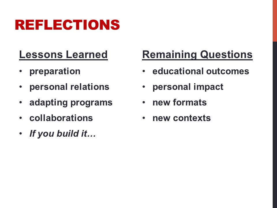 REFLECTIONS Lessons Learned preparation personal relations adapting programs collaborations If you build it… Remaining Questions educational outcomes