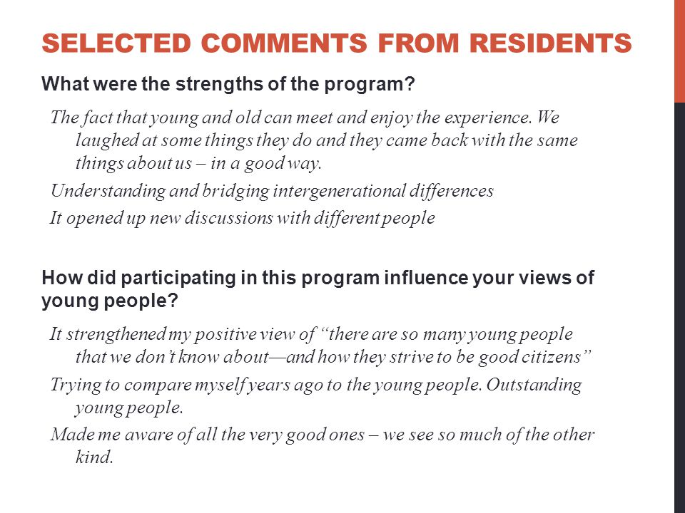 SELECTED COMMENTS FROM RESIDENTS What were the strengths of the program? The fact that young and old can meet and enjoy the experience. We laughed at