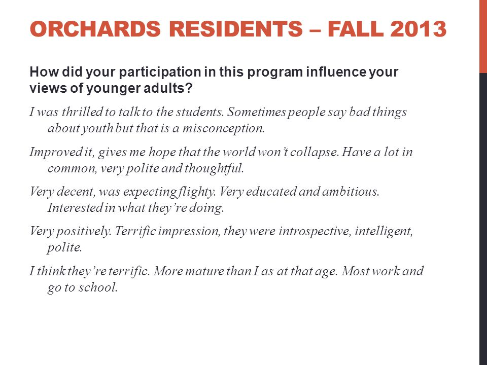 ORCHARDS RESIDENTS – FALL 2013 How did your participation in this program influence your views of younger adults? I was thrilled to talk to the studen