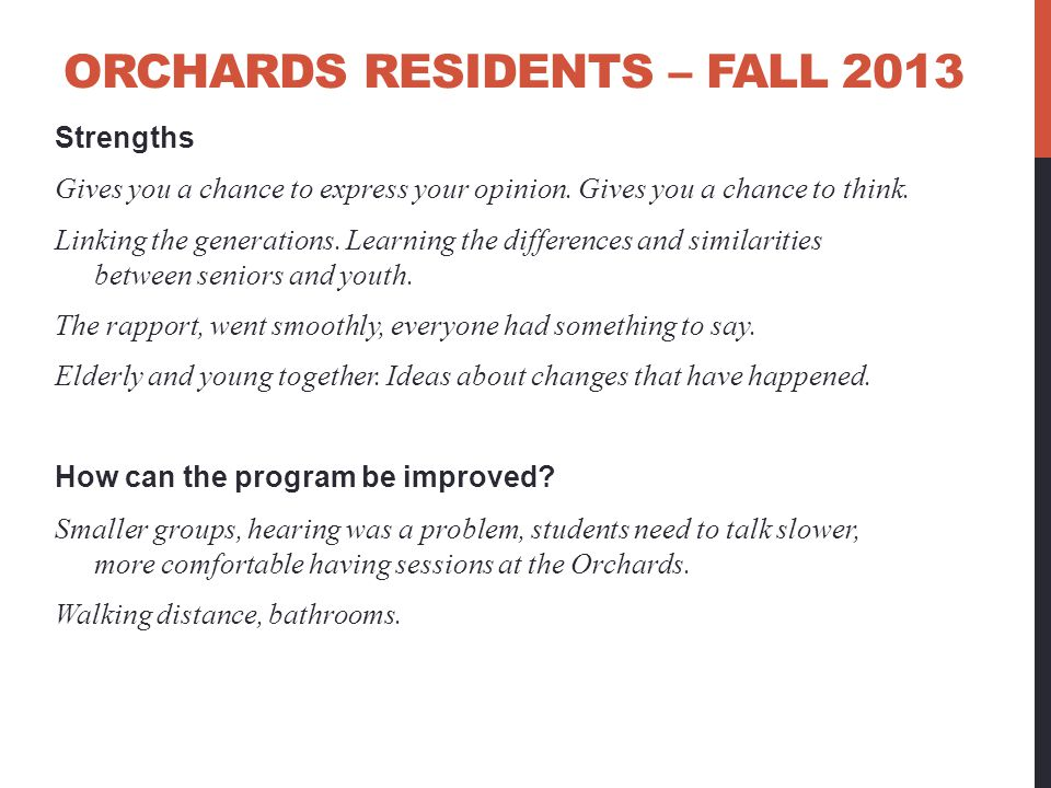 ORCHARDS RESIDENTS – FALL 2013 Strengths Gives you a chance to express your opinion. Gives you a chance to think. Linking the generations. Learning th