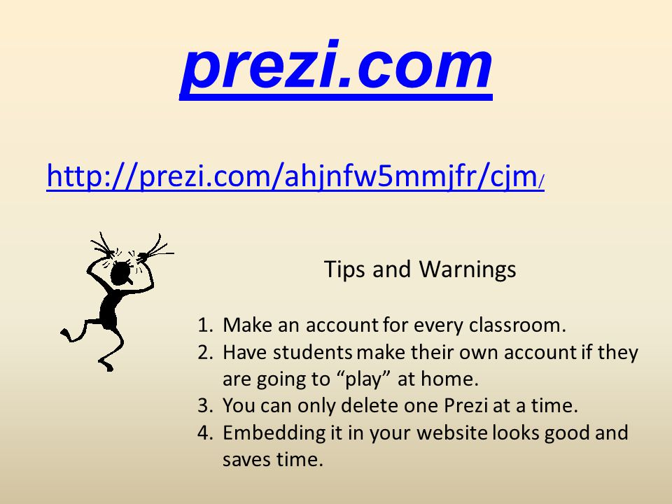 prezi.com http://prezi.com/ahjnfw5mmjfr/cjm / Tips and Warnings 1.Make an account for every classroom.